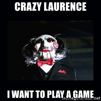 saw jigsaw meme - crazy laurence i want to play a game