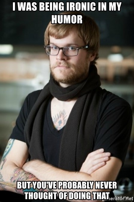hipster Barista - i was being ironic in my humor But you've probably never thought of doing that
