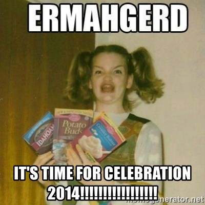 Ermahgerd -  IT'S TIME FOR CELEBRATION 2014!!!!!!!!!!!!!!!!!