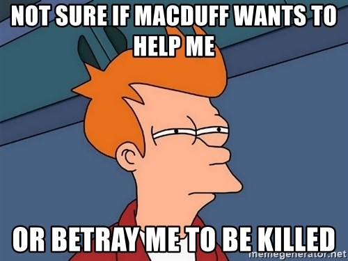 Futurama Fry - Not sure if macduff wants to help me or betray me to be killed