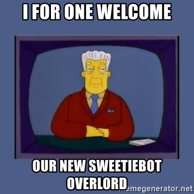 Kent_brockman - I for one welcome our new sweetiebot overlord