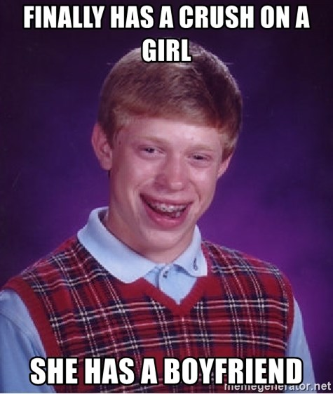 Bad Luck Brian - Finally has a crush on a girl she has a boyfriend