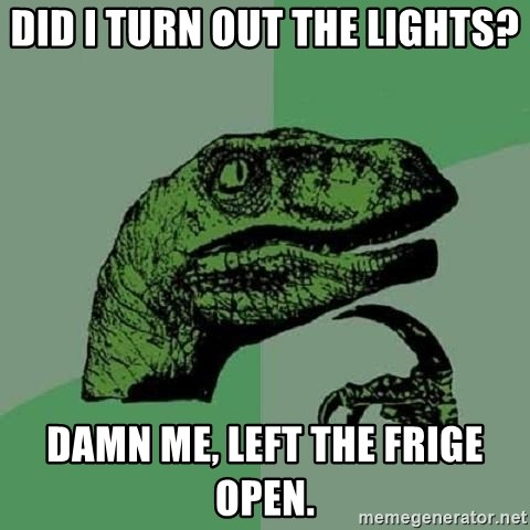 Philosoraptor - did i TURN OUT THE LIGHTS? DAMN ME, LEFT THE FRIGE OPEN.
