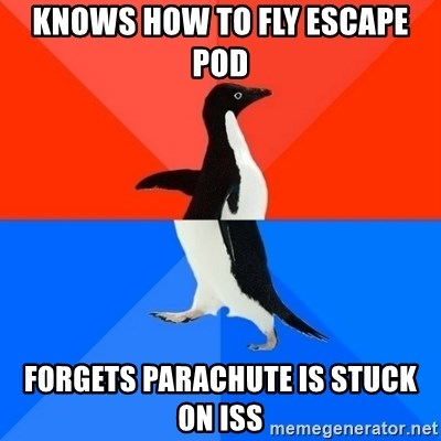 Socially Awesome Awkward Penguin - Knows how to fly escape pod forgets parachute is stuck on iss