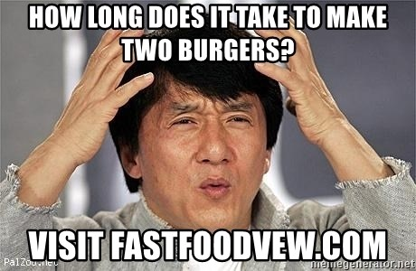 Confused Jackie Chan - how long does it take to make two burgers? visit fastfoodvew.com
