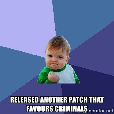 Success Kid -  RELEASED ANOTHER PATCH THAT FAVOURS CRIMINALS