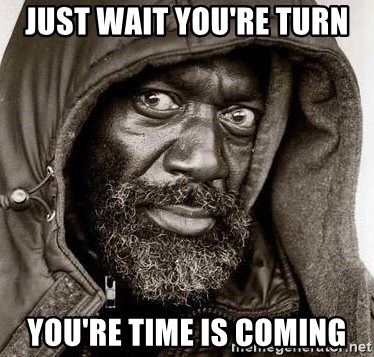 You Gonna Get Raped - just wait you're turn you're time is coming