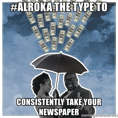 Al Roka - #ALROKA THE TYPE TO consistently take your newspaper