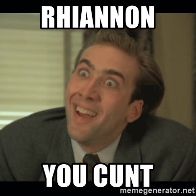 Nick Cage - rhiannon  you cunt