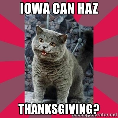 I can haz - iowa can haz Thanksgiving?