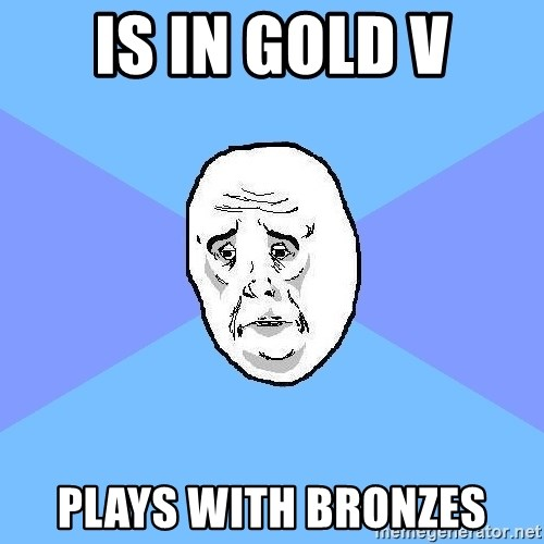 Okay Guy - is in gold v plays with bronzes
