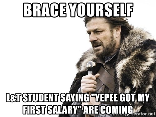"Winter is Coming - brace yourself L&T student saying ""yepee got my first salary"" are coming"