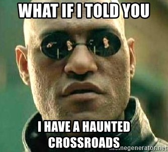 What if I told you / Matrix Morpheus - What if i told you i have a haunted crossroads