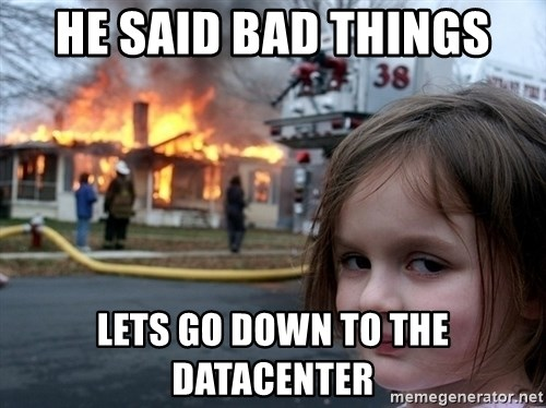 Disaster Girl - He said bad things lets go down to the DataCenter