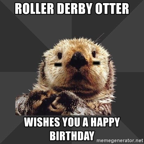 Roller Derby Otter - ROLLER DERBY OTTER wishes you a happy birthday