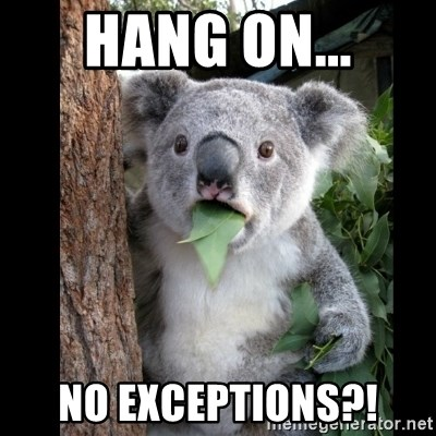 Koala can't believe it - hang on... no exceptions?!
