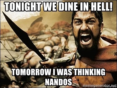This Is Sparta Meme - Tonight we dine in hell! Tomorrow i was thinking nandos