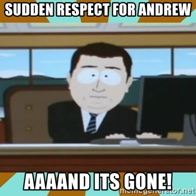 And it's gone - sudden Respect for Andrew Aaaand its gone!