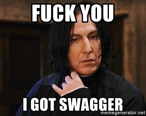Professor Snape - fuck you i got swagger