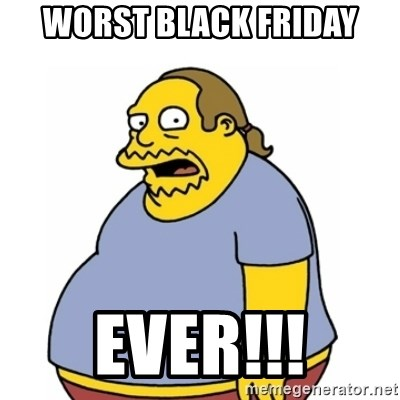 Comic Book Guy Worst Ever - WORST BLACK FRIDAY EVER!!!