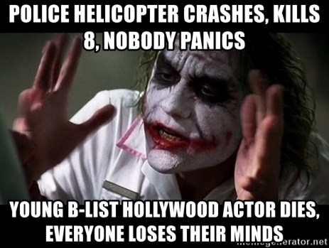 joker mind loss - Police Helicopter crashes, kills 8, nobody panics Young B-List Hollywood actor dies, everyone loses their minds