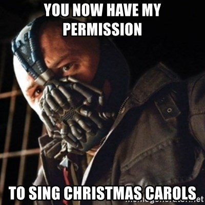 Only then you have my permission to die - You now have my permission to sing christmas carols