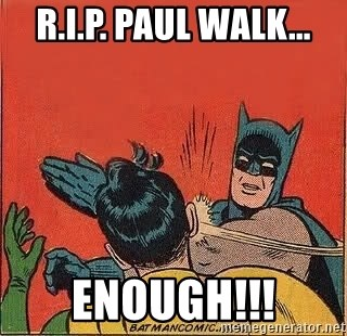 batman slap robin - r.i.p. paul walk... enough!!!