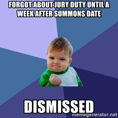 Success Kid - Forgot about jury duty until a week after summons date Dismissed