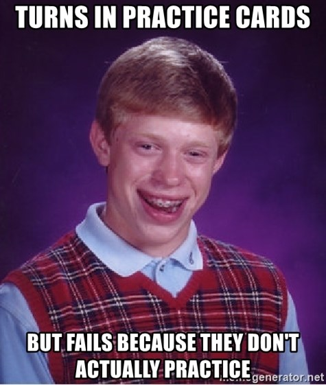 Bad Luck Brian - Turns in practice cards but fails because they don't actually practice