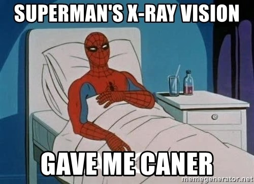 Cancer Spiderman - superman's x-ray vision gave me caner
