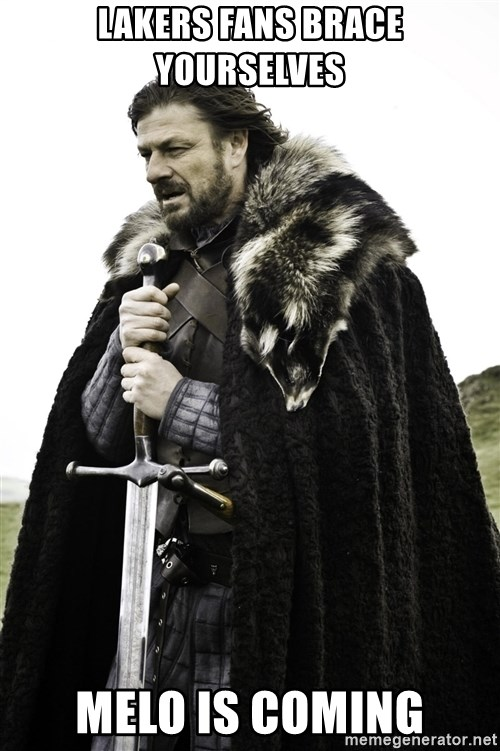 Ned Stark - Lakers Fans Brace yourselves Melo is coming
