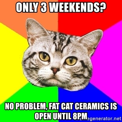 Wisdom Cat - only 3 weekends? no problem, fat cat ceramics is open until 8pm