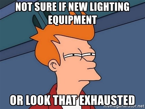 Futurama Fry - not sure if new lighting equipment or look that exhausted