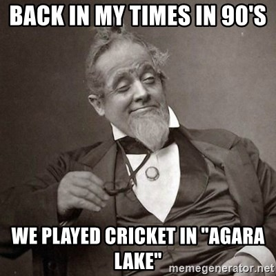 "1889 [10] guy - back in my times in 90's we played cricket in ""agara lake"""