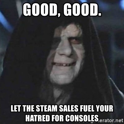 emperor palpatine good good - Good, Good. let the steam sales fuel your hatred for consoles