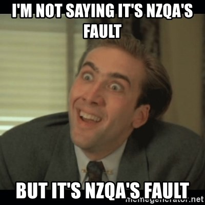 Nick Cage - I'm not saying it's NZQA's fault  But it's NZQA's fault