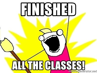 X ALL THE THINGS - finished all the classes!