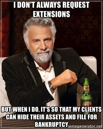 The Most Interesting Man In The World - i don't always request extensions but when i do, it's so that my clients can hide their assets and file for bankruptcy