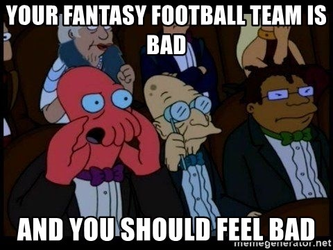 Zoidberg - Your fantasy football team is bad and you should feel bad