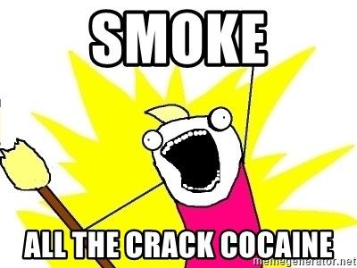 X ALL THE THINGS - smoke all the crack cocaine