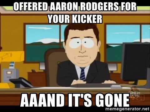south park aand it's gone - offered aaron rodgers for your kicker aaand it's gone
