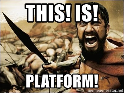 This Is Sparta Meme - THIS! IS! PLATFORM!