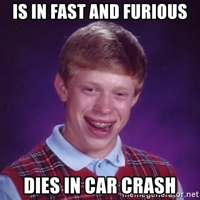 Bad Luck Brian - Is in fast and furious dies in car crash