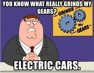 Grinds My Gears Peter Griffin - You know what really grinds my gears? Electric cars.