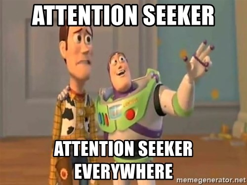 X, X Everywhere  - Attention seeker Attention seeker Everywhere