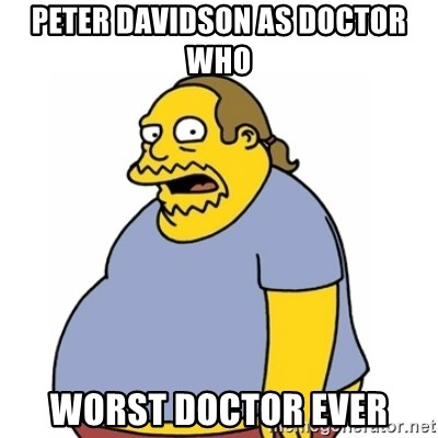 Comic Book Guy Worst Ever - peter davidson as doctor who worst doctor ever