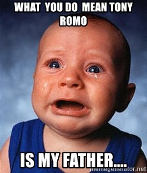 Crying Baby - WHAT  YOU DO  MEAN TONY ROMO IS MY FATHER....