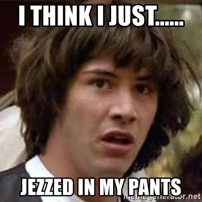 Conspiracy Keanu - I think I just...... jezzed in my pants