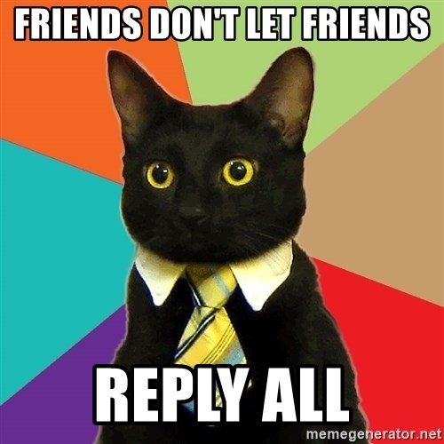 Business Cat - Friends don't let friends reply all