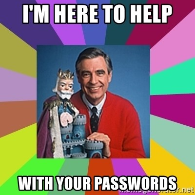 mr rogers  - I'm here to help  with your passwords